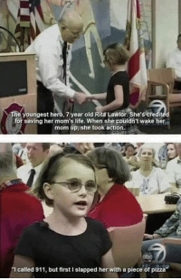 """:D: e youngest he  7 year old Rita Lawlor. She's credited  for saving her mom's life. When she couldn't wake her  mom up, she took action.  """"I called 911, but first I slapped her with a piece of pizza :D"""