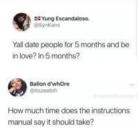 Love, Say It, and Date: E-Yung Escandaloso.  @SynKami  Yall date people for 5 months and be  in love? In 5 months?  Ballon d'whOre  @itszeebih  esiairika  How much time does the instructions  manual say it should take?