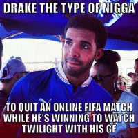 Oh na LOL (If you have any drake meme ideas comment them below👇👇): DRAKE THE TYPE ORNIGGA  TO QUIT AN ONLINE FIFA MATCH  WHILE HE'S WINNING TO WATCH  TWILIGHT WITH HIS CF Oh na LOL (If you have any drake meme ideas comment them below👇👇)