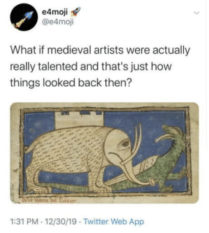 Medieval Artists: e4moji  @e4moji  What if medieval artists were actually  really talented and that's just how  things looked back then?  DLA Hanne del Cibare  1:31 PM - 12/30/19 · Twitter Web App Medieval Artists