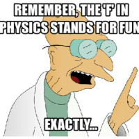 This is true. science math physics thermodynamics calculus mathematics technology structures software statics dynamics fluidmechanics heattransfer matlab cad computer programmer electronics electricity memes funny engineering quotes quote newton Einstein automotiveengineer cool mechanics  physics magnet: REMEMBER, THE PIN  PHNSICSSTANDS FOR FUN  EXACTLIr This is true. science math physics thermodynamics calculus mathematics technology structures software statics dynamics fluidmechanics heattransfer matlab cad computer programmer electronics electricity memes funny engineering quotes quote newton Einstein automotiveengineer cool mechanics  physics magnet