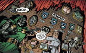 BEHOLD!!! Dr Doom's stuff.: EA BUTT  BG MOUTH BOASYAIERS  RESERVED  BEHOLD..  WORLD'S  FOR  DEST  BENJAMIN  GRIMM  RICHARDS  ...DOOM'S  SHRINE WALL  TO ZIGGY PIG  AND SILLY  SEAL!  DOOMS  S* GRADE MATH  TEACHER  DOOM HATES  THE NURSE  WHO GAVE DOOM  ASHOT ONCE  ONCE.  THIS  Diick BEHOLD!!! Dr Doom's stuff.