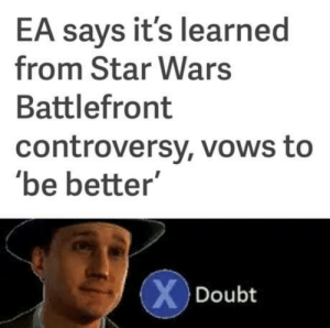 "Star Wars, Star, and Star Wars Battlefront: EA says it's learned  from Star Wars  Battlefront  controversy, vows to  be better""  Doubt Press X"
