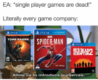 "It's safe to say EA was proved wrong once again https://t.co/b6YZII3czn: EA: ""single player games are dead!""  Literally every game company:  -B  Pr 4,  Only On PlayStation.  MARVEL  S H A DOWOF THE  SPIDER-MAN  TOMB RAIDER  ROCKSTAR GAMES PRESENTS  RED DEAD  REDEMPTION  INSOMNIAC  16  18  Allow us to introduce ourselves It's safe to say EA was proved wrong once again https://t.co/b6YZII3czn"