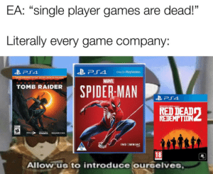 "It's safe to say EA was proved wrong once again: EA: ""single player games are dead!""  Literally every game company:  「4  Only On PlayStation.  LIMITED STEELDOOK"" EDITION . EDITION LIMITEE DE STEEL 00  MARVEL  SHA D O W O  THE  TOMB RAIDER  SPIDERMAN  ROCKSTAR GAMES PRESENTS  REDEMPTION  INSOMNIAC  16  18  Allow us to introduce ourselves It's safe to say EA was proved wrong once again"
