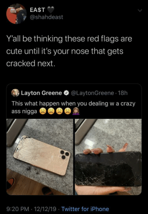 It's hard to recognize abuse from the inside so please watch out for your friends by Kunta_no_Kinte MORE MEMES: EA$T  @shahdeast  Y'all be thinking these red flags are  cute until it's your nose that gets  cracked next.  @LaytonGreene · 18h  Layton Greene  This what happen when you dealing w a crazy  ass nigga  9:20 PM · 12/12/19 · Twitter for iPhone It's hard to recognize abuse from the inside so please watch out for your friends by Kunta_no_Kinte MORE MEMES