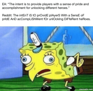 """Reddit, Heroes, and Net: EA: """"The intent is to provide players with a sense of pride and  accomplishment for unlocking different heroes.""""  Reddit: The intEnT iS tO prOvidE plAyerS With a SensE oF  prldE AnD acCompLiShMent fOr unlOcklng DiFfeRent heRoes.  mematic.net EA vs Reddit"""