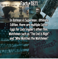 """Batman, Easter, and Memes: Each#1871  END  NIGH  GOTHAM  In Batman vS Superman Ultimate  Edition, there are multiple Easter  gs for lack Sngder's other film  Watchmen such as """"The End is Nigh""""  andWo Watches the Watchmen I just noticed this when I was looking at stuff about BVS"""
