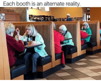 Reality, Booth, and Alternate: Each booth is an alternate reality