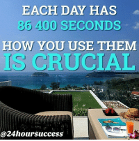 "Instagram, Memes, and Today: EACH DAY HAS  86 400 SECONDS ""  HOW YOU USE THEM  IS  @24hoursuccess All copyrights reserved for respective copyright holders. I am sharing this post from another Instagram account holder Like this post comment or like share with a friend who needs this today. For more great content follow @vasrue2."