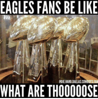 Be Like, Dallas Cowboys, and Philadelphia Eagles: EAGLES FANS BE LIKE  ODIE HARD DALLAS COWBOYS FAN  WHAT ARE