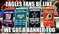 Philadelphia Eagles, Espn, and Memes: EAGLES FANSBE LIKE  SUPER BOWL  OOWBOYS  NFC EAST  SUPER BOWLl DIVISION CHAMPS  CHAMPIONS  SUPER BOWL  CHAMPIONS 1980 1988 2001  CHAMPIONS  1988 1807  1971 1977 1992  2007/ 2002 2003 2004  2006 2010 2013  1993 199S  WE GOTA BANNERTOO Can't believe ESPN actually put this up Credit: Jimmey Wilson | LIKE NFL Memes!