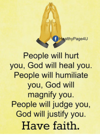 God, Memes, and Faith: ealthy Page4U  People will hurt  you, God will heal you  People will humiliate  you, God will  magnify you  People will judge you,  God will justify you  Have faith