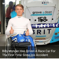 The 18-year-old was back behind the wheel of a racing car at Brands Hatch for the first time since his Formula 4 crash in April billywhizz motorsport wtf1: EAM  BRIT  grove & dean  MOTORSPORT INSURANCE  158  Fraik  YOU DRIV  FunCup.co.uk  Billy Monger Has Driven A Race Car For  The First Time Since His Accident The 18-year-old was back behind the wheel of a racing car at Brands Hatch for the first time since his Formula 4 crash in April billywhizz motorsport wtf1