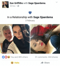 Ean Griffiths  with  Sage Sjaardema  20 hrs.  In a Relationship with Sage Sjaardema  2 February  You and 489 others  31 comments 444 shares  Share  Haha The mad man is at it again.