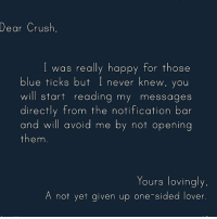Crush, Memes, and Blue: ear Crush,  I was really happy for those  blue ticks but I never knew, you  will start reading my messages  directly from the notification bar  and will avoid me by not opening  them  Yours lovingly.  A not yet given up one sided lover. Via admin-@__chintu____