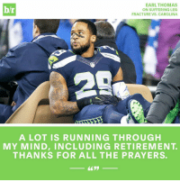 Sports, Leggings, and Prayer: EARL THOMAS  hr  ON SUFFERING LEG  FRACTURE VS. CAROLINA  A LOT IS RUNNING THROUGH  MY MIND, INCLUDING RETIREMENT  THANKS FOR ALL THE PRAYERS. Get well soon, Earl 🙏