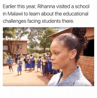 Memes, Rihanna, and School: Earlier this year, Rihanna visited a school  in Malawi to learn about the educational  challenges facing students there.