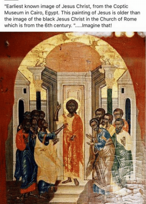 """Black History Month -   Oldest Picture of Jesus the Christ: """"Earliest known image of Jesus Christ, from the Coptic  Museum in Cairo, Egypt. This painting of Jesus is older than  the image of the black Jesus Christ in the Church of Rome  which is from the 6th century. """".....magine that!  50 Black History Month -   Oldest Picture of Jesus the Christ"""