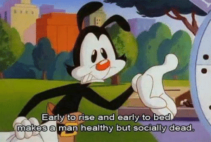 Me irl: Early to rise and early to bed  makes a man healthy but socially dead. Me irl