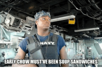 Memes, Navy, and Ocean: EARLYCHOWMUSTVE BEEN SOUP/SANDWICHES Oh man........... navy usn seaman seadog haha soupsandwich 8up eightup thisguy sea ocean ship boat destroyer aircraftcarrier
