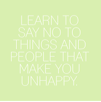 Target, Tumblr, and Blog: EARN TO  SAY NO TO  THINGS AND  PEOPLE THAT  MAKE YOU  UNHAPPY sheisrecovering:Learn to say no to things and people that make you unhappy.