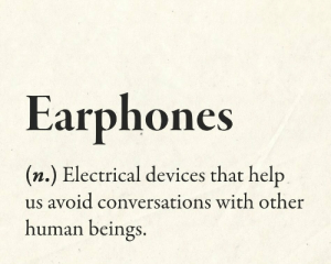 Memes, Help, and 🤖: Earphones  (n.) Electrical devices that help  us avoid conversations with other  human beings. RT @HipsDict: Earphones https://t.co/jDOv1XqWqE