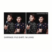 Memes, youtube.com, and Proud: EARRINGS. PUG SHIRT. I'M LIVING  such whisks//IG THE EARRINGS ARE BACK FROM THE WAR - - - danandphil phan phandom f4f ifb dan howell danhowell phil lester phillester danisnotonfire amazingphil youtube tatinof proud danandphilgames protip dontcrycraft softandneat playlist playlistlive