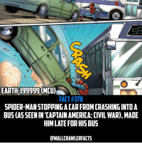 Captain America: Civil War, Memes, and Spider: EARTH 199999(MCU  FACT#37B  SPIDER-MAN STOPPING ACAR FROM CRASHINGINTO A  BUS(ASSEEN IN CAPTAIN AMERICA: CIVIL WAR), MADE  HIMLATEFORHISBUS  DWALLCRAWLERFACTS This is from the Spider-Man Homecoming Prelude comic.