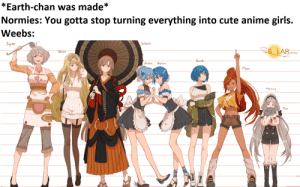 Weebs can anthropomorphise anything.: *Earth-chan was made*  Normies: You gotta stop turning everything into cute anime girls.  Weebs:  Jupiter  Saturn  SOLAR  Venus  THE  SISTERS  Earth  Uranus  Neptune  Mars  Mercury  Pluto Weebs can anthropomorphise anything.