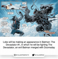 Batman, Halloween, and Memes: EARTH-DOUITU  THE FORTRESS OF SOLITUDE  EARLIER TODAY  Lobo will be making an appearance in Batman: The  Devastator #1, in which he will be fighting The  Devastator, an evil Batman merged with Doomsday  回@VILLA IN TRUEFACTS  步@VILLA IN PEDI The issue is set to release on November 1st! Be on the look out since they sell out fast dccomics like lobo geek batman doomsday halloween warnerbros comicbooks