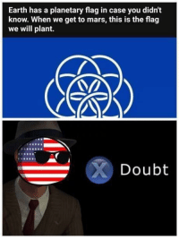 Memes, Earth, and Mars: Earth has a planetary flag in case you didn't  know. When we get to mars, this is the flag  we will plant.  Doubt Doubtful via /r/memes https://ift.tt/2EihrI4