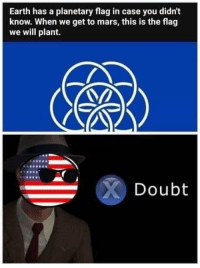 Earth, Mars, and Doubt: Earth has a planetary flag in case you didn't  know. When we get to mars, this is the flag  we will plant.  Doubt