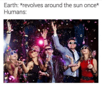 Funny, Party, and Earth: Earth: revolves around the sun once*  Humans  IG  clvfer PARTY! https://t.co/T3IAbrPcRN