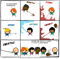 Dank, Fire, and Gooo: EARTHI  FIRE!  PLANETEERS!  ASSEMBLE!  WIND/  WATER  HEART!  MAYBE WE SHOULD KEEP  IT FIVE PLANETEERS  DEATHI  Cyanide and Happiness © Explosm.net Gooo Planet!