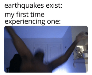 Reddit, Time, and One: earthquakes exist:  my first time  experiencing one: 3.6 magnitude