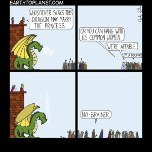 Chivalry: EARTHTOPLANET.COM  WHOSOEVER SLAYS THS  DRAGON MAY MARRY  THE PRINCESS  OR YOU CAN HANG WITH  US COMMON WOMEN  WERE AFFABLE  M A DOCTOR.  NO-BRAINER Chivalry