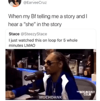 """Bae, Lmao, and Memes: @EarveeCruz  When my Bf telling me a story and l  hear a """"she"""" in the story  Stace @SteezyStace  I just watched this on loop for 5 whole  minutes LMAO  THBREAKEAST  MUCHDAN Dm to bae"""