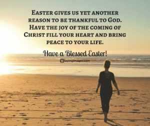 Blessed, Easter, and God: EASTER GIVES US YET ANOTHER  REASON TO BE THANKFUL TO GoD.  HAVE THE JOY OF THE COMING OF  CHRIST FILL YOUR HEART AND BRING  PEACE TO YOUR LIFE.  Have a Blessed Caster!  SayingImages.com Happy Easter Quotes For A Hope-Filled Sunday #sayingimages #happyeaster #happyeasterquotes #easterquotes