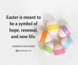Easter, Life, and Happy: Easter is meant to  be a symbol of  hope, renewal  and new life.  JANINE DI GIOVANNI  @Sayinglmages.com Happy Easter Quotes For A Hope-Filled Sunday #sayingimages #happyeaster #happyeasterquotes #easterquotes