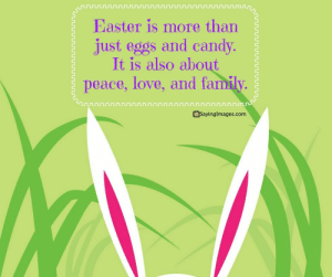 Candy, Easter, and Family: Easter is more than  just eggs and candy.  It is also about  peace, love, and family.  asayinglmages.com Happy Easter Quotes For A Hope-Filled Sunday #sayingimages #happyeaster #happyeasterquotes #easterquotes