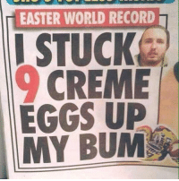 swipe right for some relatable easter memes, hope you're enjoying your holiday! :) -lozza: EASTER WORLD RECORD  I STUCK  CREME  EGGS UP  MY BUM swipe right for some relatable easter memes, hope you're enjoying your holiday! :) -lozza