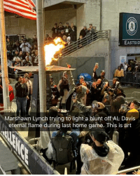 Marshawn Lynch is a national treasure: EASTSID  Marshawn Lynch trying to light a blunt off AL Davis  eternal flame during last home game. This is art Marshawn Lynch is a national treasure