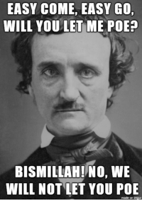 Hes just a Poe Boy, from a Poe Family: EASY COME, EASY GO  WILL YOU LET ME POE?  BISMILLAH!NO, WE  WILL NOT LET YOU PO  made on imgur Hes just a Poe Boy, from a Poe Family