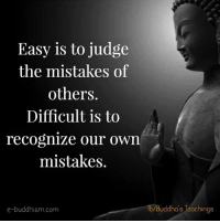 Memes, Buddhism, and 🤖: Easy is to judge  the mistakes of  others.  Difficult is to  recognize our own  mistakes.  e-buddhism com  uddha S leachings