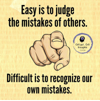 Memes, 🤖, and Judge: Easy is to judge  the mistakes of others  Gr8 ppl Gr8  thoughts  Difficult ISt0 recognize our  own mistakes Mesmerizing Quotes
