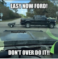 Whoa there don't over do it! 😂😂 (it's just a joke) Picture Cred: @countrylaughs country redneck meme lol ford toyota dodge chevy liftedtrucks: EASY NOW FORD!  @countrylaughs  DON'T OVER DO IT!! Whoa there don't over do it! 😂😂 (it's just a joke) Picture Cred: @countrylaughs country redneck meme lol ford toyota dodge chevy liftedtrucks