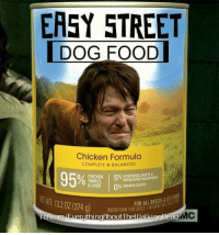 Memes, Streets, and Chicken: EASY STREET  DOG FOOD  Chicken Formula  COMPLETE & BALANCED  VEGETABLES, WHOLESOME INGREDIENTS  CHICKEN.  & LIVER  0% GRAIN& GLUTEN  FOR ALL BREEDS& LIES  NUTRITION FOR MOURR  1320i 1314g)  veLuthingAbout ThewalkingDead  MC  FB So bad it's    bad 😂 JC