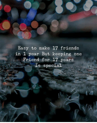 Friends, Memes, and 🤖: Easy to make 17 friends  in l year But keeping one  Friend for 17 years  Is special  1