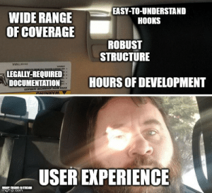 There are *always* two sides to every project.: EASY-TO-UNDERSTAND  HOOKS  WIDE RANGE  OF COVERAGE  ROBUST  STRUCTURE  LEGALLY-REQUIRED  DOCUMENTATION  HOURS OF DEVELOPMENT  SoveNIV 03ONYAOV HIM NAR  OIRRINING  USER EXPERIENCE  IMAGE CRIBIT:UWETHAN  imgilip.com There are *always* two sides to every project.